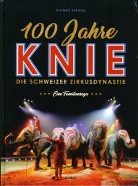 100 Jahre - KNIE - Die Schweizer Zirkusdynastie - Book - Switzerland, 2018